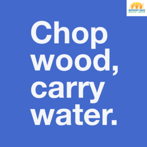Quote Image of Chop Wood, Carry Water